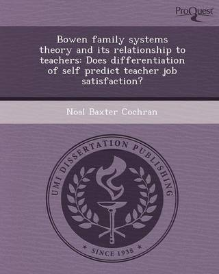 Bowen Family Systems Theory and Its Relationship to Teachers: Does Differentiation of Self Predict Teacher Job Satisfaction?