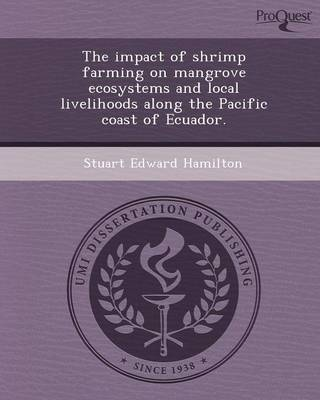 The Impact of Shrimp Farming on Mangrove Ecosystems and Local Livelihoods Along the Pacific Coast of Ecuador