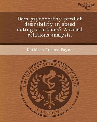 Does Psychopathy Predict Desirability in Speed Dating Situations? a Social Relations Analysis