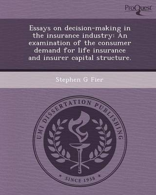 Essays on Decision-Making in the Insurance Industry: An Examination of the Consumer Demand for Life Insurance and Insurer Capital Structure
