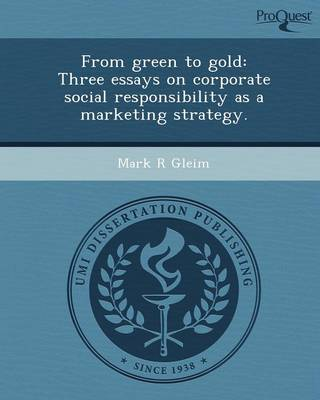 From Green to Gold: Three Essays on Corporate Social Responsibility as a Marketing Strategy