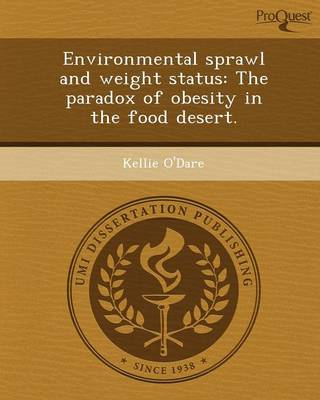 Environmental Sprawl and Weight Status: The Paradox of Obesity in the Food Desert