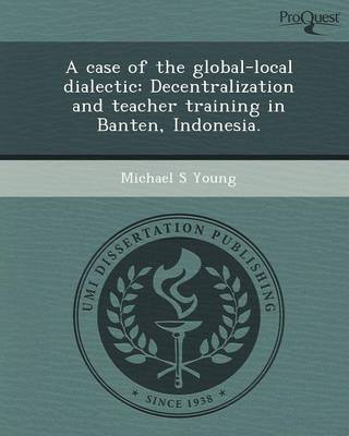 A Case of the Global-Local Dialectic: Decentralization and Teacher Training in Banten