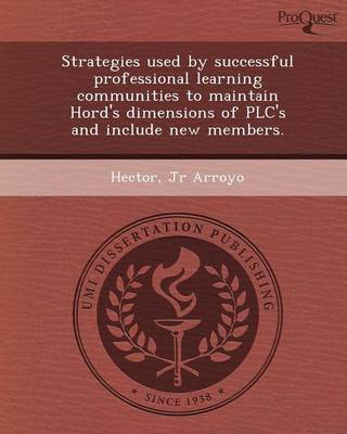 Strategies Used by Successful Professional Learning Communities to Maintain Hord's Dimensions of Plc's and Include New Members