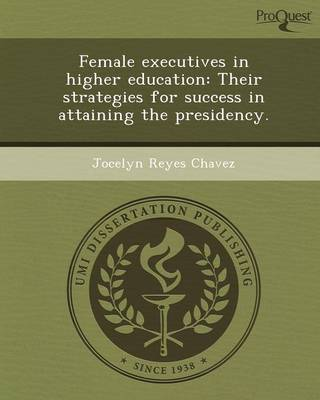 Female Executives in Higher Education: Their Strategies for Success in Attaining the Presidency