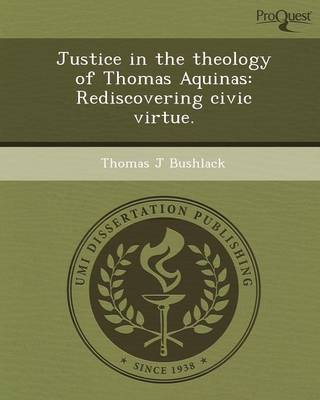 Justice in the Theology of Thomas Aquinas: Rediscovering Civic Virtue