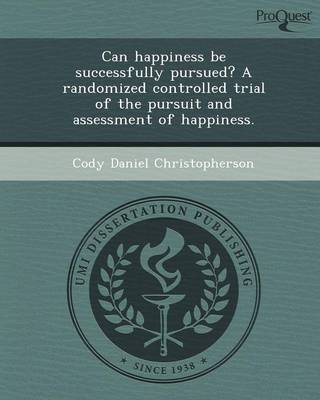 Can Happiness Be Successfully Pursued? a Randomized Controlled Trial of the Pursuit and Assessment of Happiness