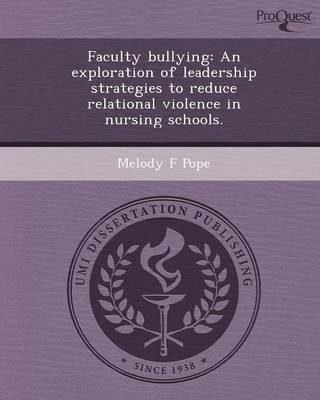 Faculty Bullying: An Exploration of Leadership Strategies to Reduce Relational Violence in Nursing Schools