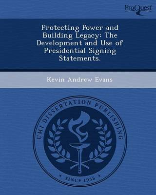 Protecting Power and Building Legacy: The Development and Use of Presidential Signing Statements