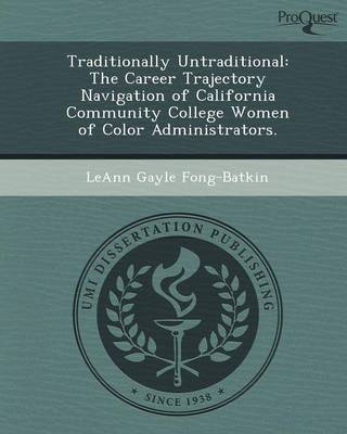 Traditionally Untraditional: The Career Trajectory Navigation of California Community College Women of Color Administrators