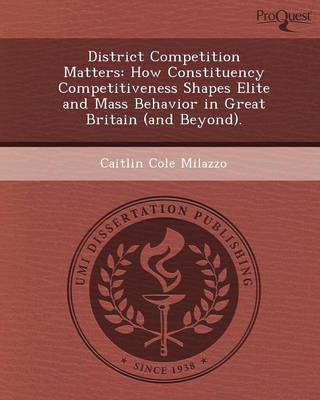 District Competition Matters: How Constituency Competitiveness Shapes Elite and Mass Behavior in Great Britain (and Beyond)
