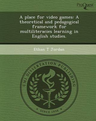 A Place for Video Games: A Theoretical and Pedagogical Framework for Multiliteracies Learning in English Studies