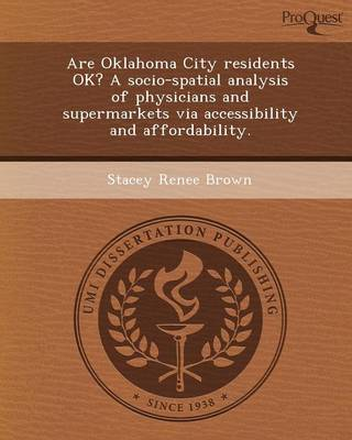 Are Oklahoma City Residents Ok? a Socio-Spatial Analysis of Physicians and Supermarkets Via Accessibility and Affordability