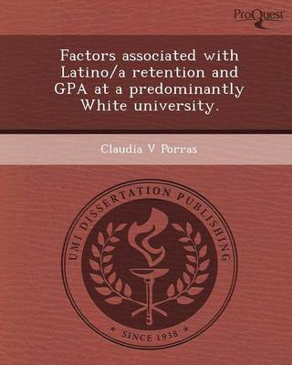 Factors Associated with Latino/A Retention and Gpa at a Predominantly White University