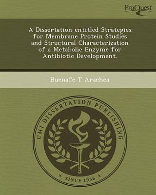 A Dissertation Entitled Strategies for Membrane Protein Studies and Structural Characterization of a Metabolic Enzyme for Antibiotic Development