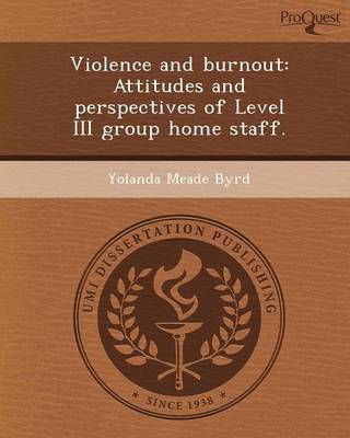 Violence and Burnout: Attitudes and Perspectives of Level III Group Home Staff