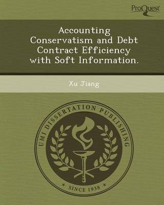 Accounting Conservatism and Debt Contract Efficiency with Soft Information