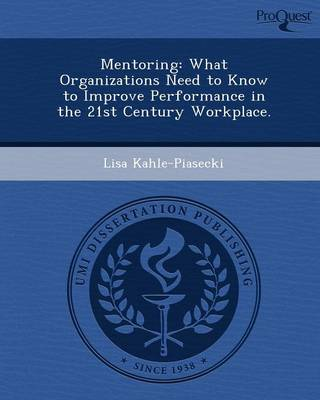 Mentoring: What Organizations Need to Know to Improve Performance in the 21st Century Workplace