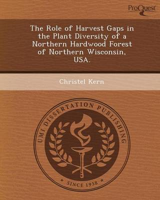 The Role of Harvest Gaps in the Plant Diversity of a Northern Hardwood Forest of Northern Wisconsin