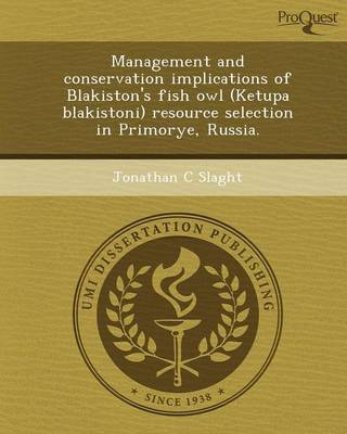 Management and Conservation Implications of Blakiston's Fish Owl (Ketupa Blakistoni) Resource Selection in Primorye