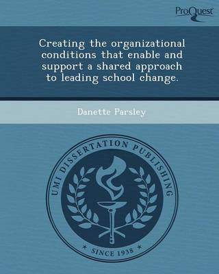 Creating the Organizational Conditions That Enable and Support a Shared Approach to Leading School Change