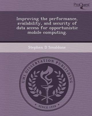 Improving the Performance, Avilability, and Security of Data Access for Opportunistic Mobile Computing
