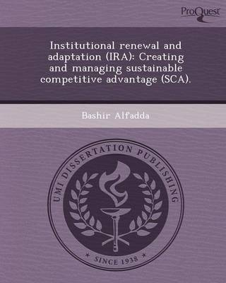 Institutional Renewal and Adaptation (IRA): Creating and Managing Sustainable Competitive Advantage (SCA)