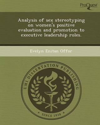 Analysis of Sex Stereotyping on Women's Positive Evaluation and Promotion to Executive Leadership Roles