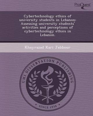 Cybertechnology Ethics of University Students in Lebanon: Assessing University Students' Activities and Perceptions of Cybertechnology Ethics in Leban