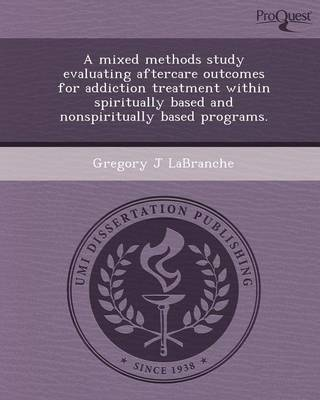 A Mixed Methods Study Evaluating Aftercare Outcomes for Addiction Treatment Within Spiritually Based and Nonspiritually Based Programs