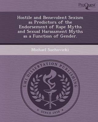 Hostile and Benevolent Sexism as Predictors of the Endorsement of Rape Myths and Sexual Harassment Myths as a Function of Gender
