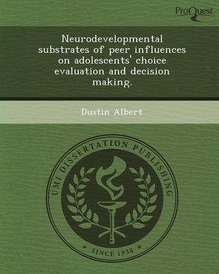 Neurodevelopmental Substrates of Peer Influences on Adolescents' Choice Evaluation and Decision Making