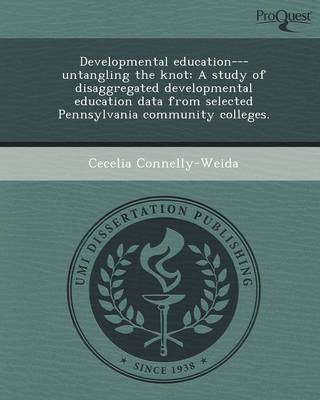 Developmental Education---Untangling the Knot: A Study of Disaggregated Developmental Education Data from Selected Pennsylvania Community Colleges