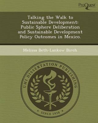 Talking the Walk to Sustainable Development: Public Sphere Deliberation and Sustainable Development Policy Outcomes in Mexico