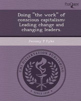 Doing the Work of Conscious Capitalism: Leading Change and Changing Leaders