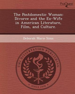 The Postdomestic Woman: Divorce and the Ex-Wife in American Literature