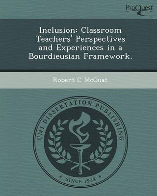 Inclusion: Classroom Teachers' Perspectives and Experiences in a Bourdieusian Framework