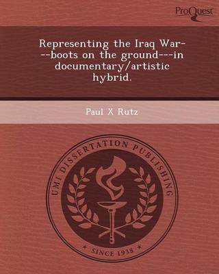 Representing the Iraq War---Boots on the Ground---In Documentary/Artistic Hybrid