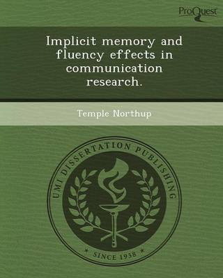 Implicit Memory and Fluency Effects in Communication Research