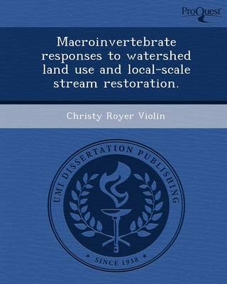 Macroinvertebrate Responses to Watershed Land Use and Local-Scale Stream Restoration