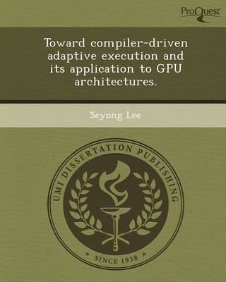 Toward Compiler-Driven Adaptive Execution and Its Application to Gpu Architectures