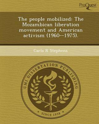 The People Mobilized: The Mozambican Liberation Movement and American Activism (1960--1975)