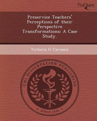 Preservice Teachers' Perceptions of Their Perspective Transformations: A Case Study