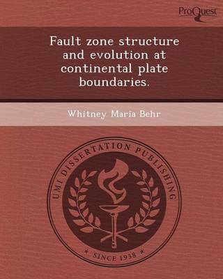 Fault Zone Structure and Evolution at Continental Plate Boundaries