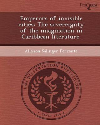Emperors of Invisible Cities: The Sovereignty of the Imagination in Caribbean Literature
