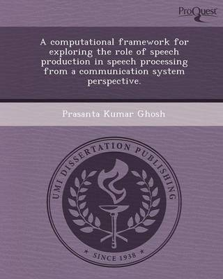A Computational Framework for Exploring the Role of Speech Production in Speech Processing from a Communication System Perspective