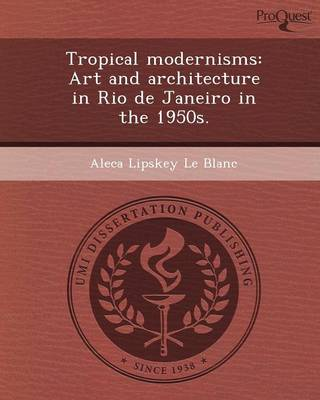 Tropical Modernisms: Art and Architecture in Rio de Janeiro in the 1950s