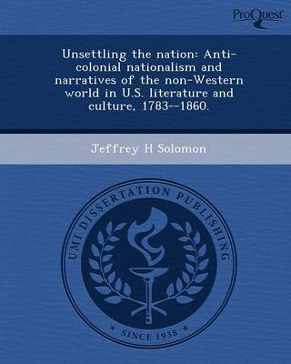 Unsettling the Nation: Anti-Colonial Nationalism and Narratives of the Non-Western World in U.S