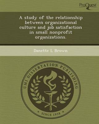 A Study of the Relationship Between Organizational Culture and Job Satisfaction in Small Nonprofit Organizations