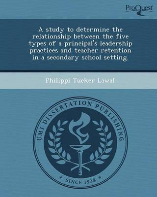 A Study to Determine the Relationship Between the Five Types of a Principal's Leadership Practices and Teacher Retention in a Secondary School Setti